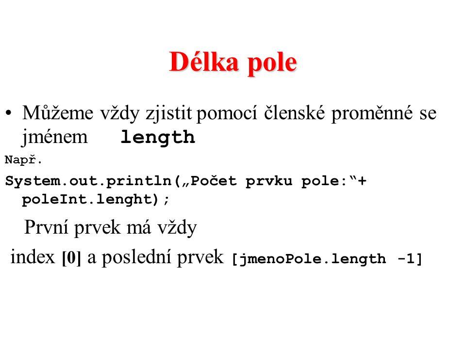 """Délka pole Můžeme vždy zjistit pomocí členské proměnné se jménem length. Např. System.out.println(""""Počet prvku pole: + poleInt.lenght);"""
