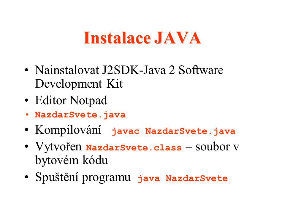 Instalace JAVA Nainstalovat J2SDK-Java 2 Software Development Kit