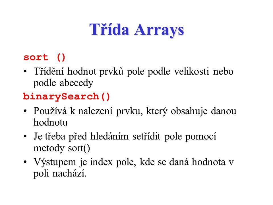 Třída Arrays sort () Třídění hodnot prvků pole podle velikosti nebo podle abecedy. binarySearch()