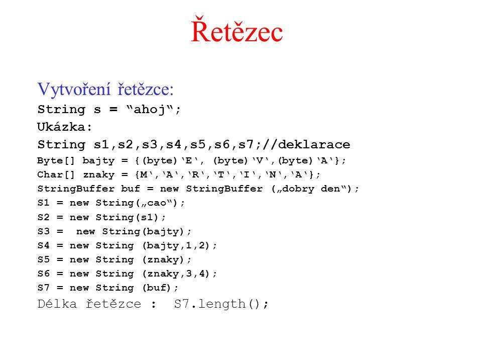 Řetězec Vytvoření řetězce: String s = ahoj ; Ukázka: