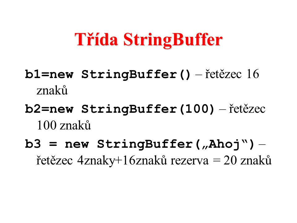 Třída StringBuffer b1=new StringBuffer() – řetězec 16 znaků