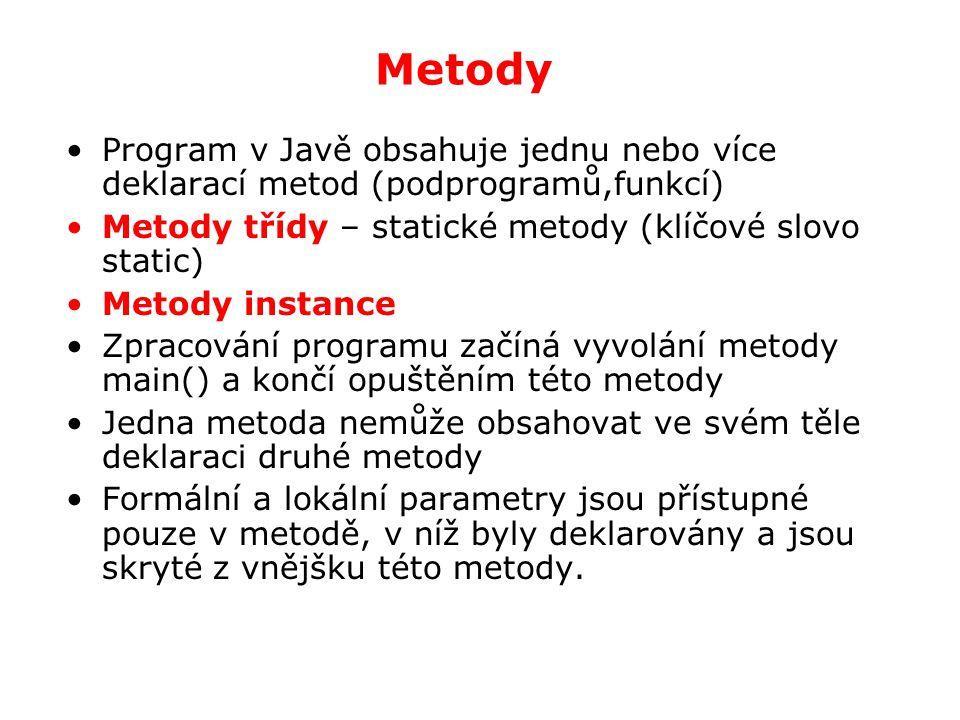 Metody Program v Javě obsahuje jednu nebo více deklarací metod (podprogramů,funkcí) Metody třídy – statické metody (klíčové slovo static)