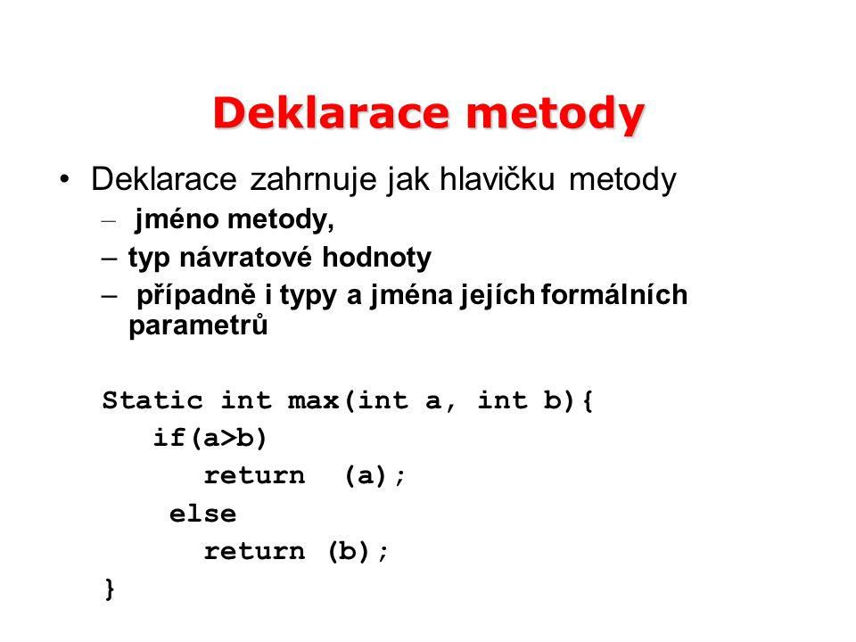 Deklarace metody Deklarace zahrnuje jak hlavičku metody jméno metody,