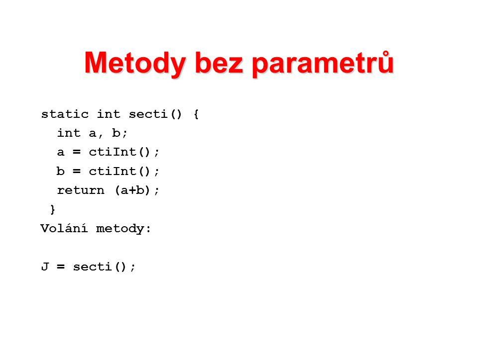 Metody bez parametrů static int secti() { int a, b; a = ctiInt();