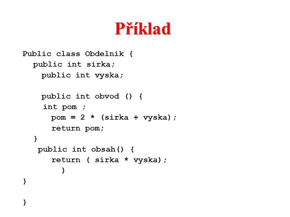 Příklad Public class Obdelnik { public int sirka; public int vyska;