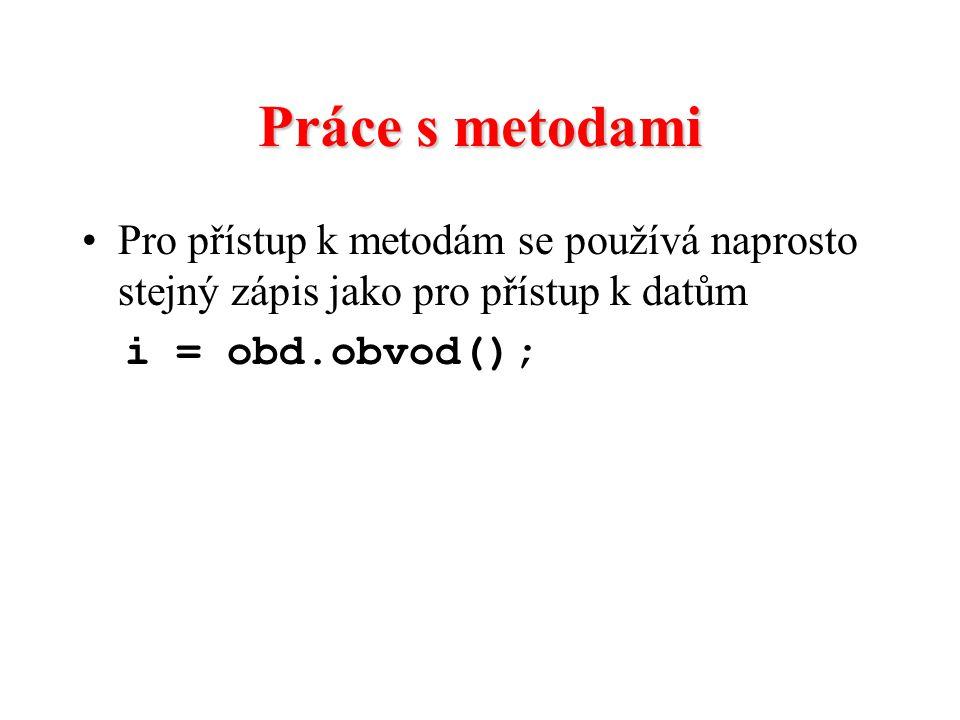 Práce s metodami Pro přístup k metodám se používá naprosto stejný zápis jako pro přístup k datům.
