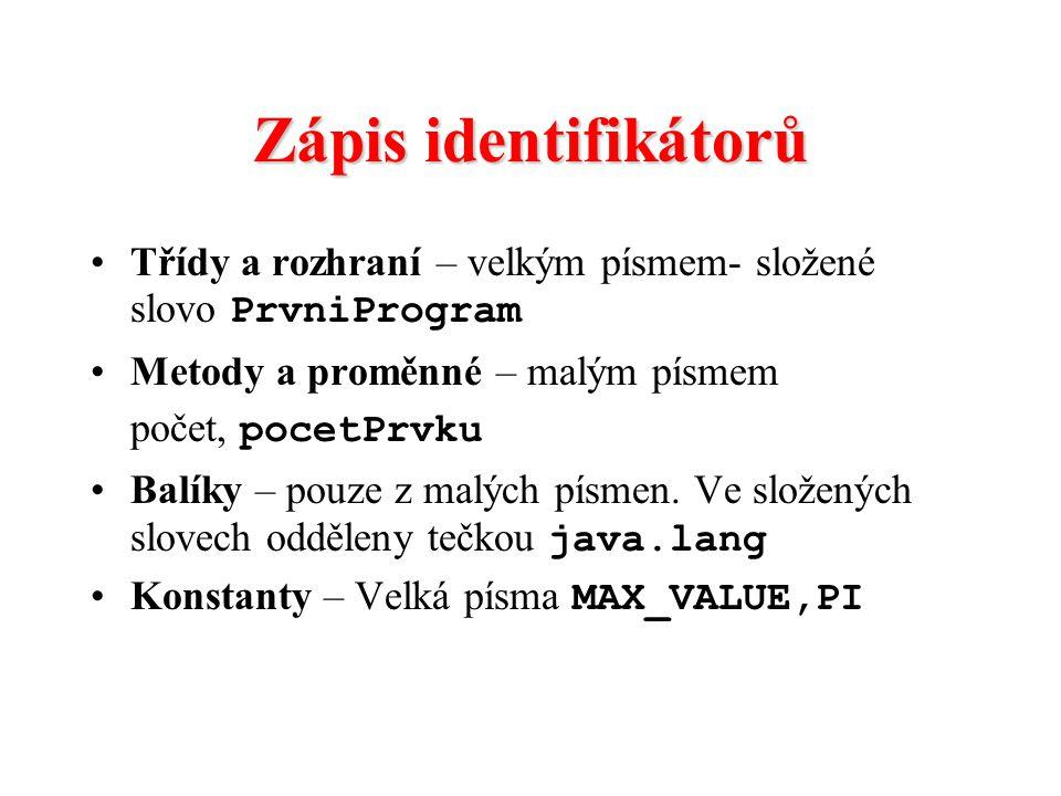 Zápis identifikátorů Třídy a rozhraní – velkým písmem- složené slovo PrvniProgram. Metody a proměnné – malým písmem.