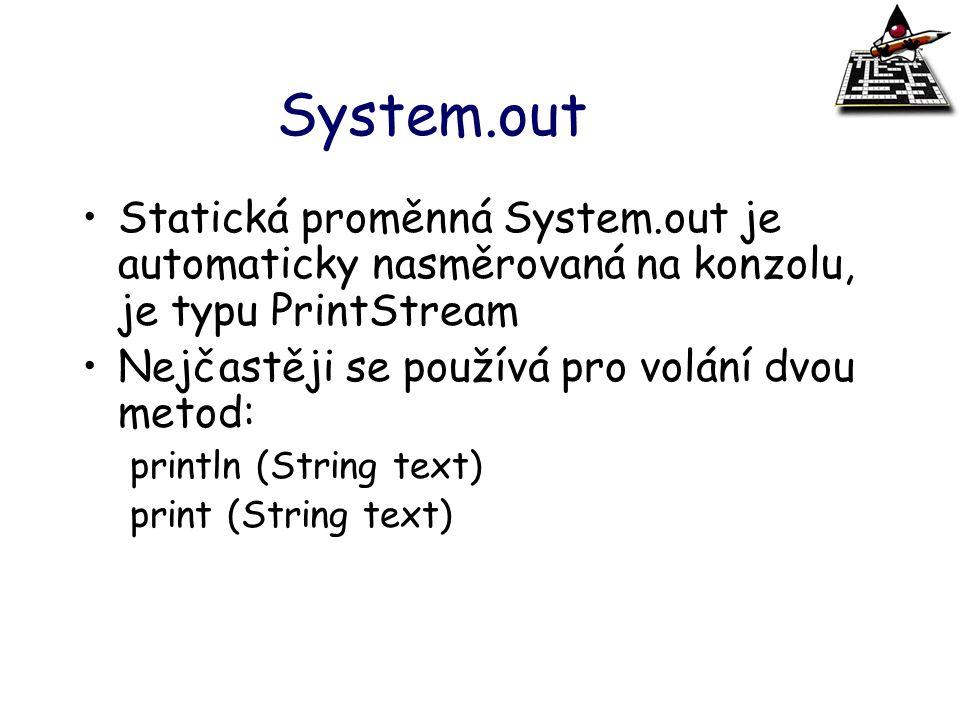 System.out Statická proměnná System.out je automaticky nasměrovaná na konzolu, je typu PrintStream.