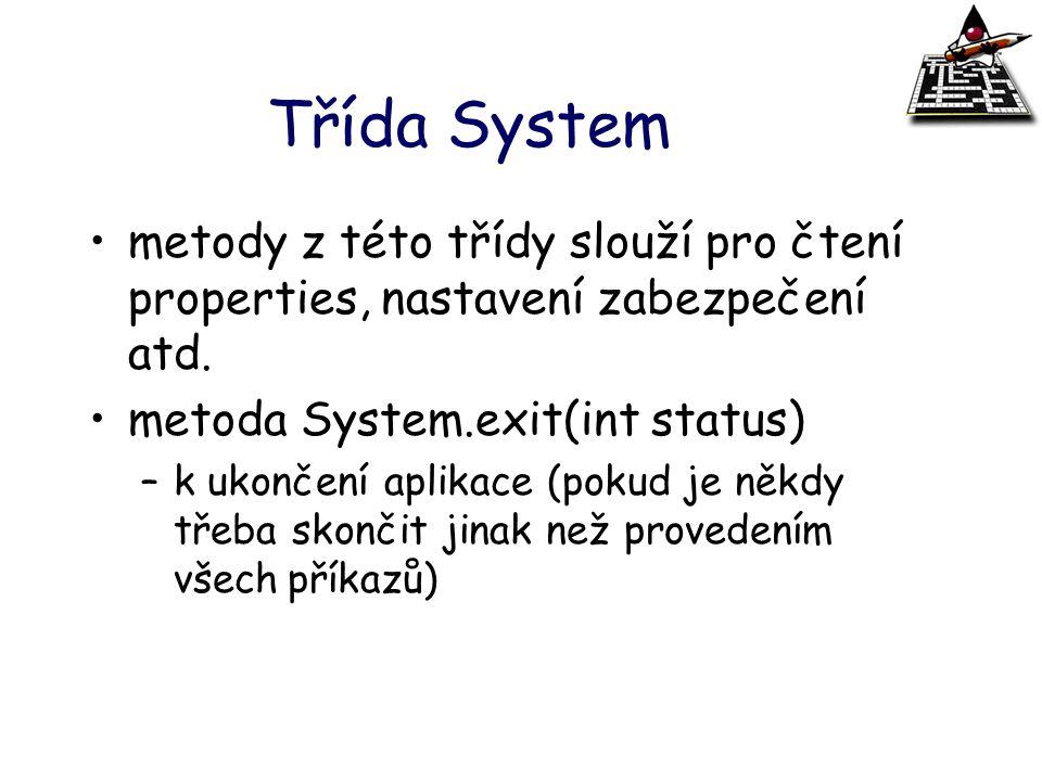 Třída System metody z této třídy slouží pro čtení properties, nastavení zabezpečení atd. metoda System.exit(int status)
