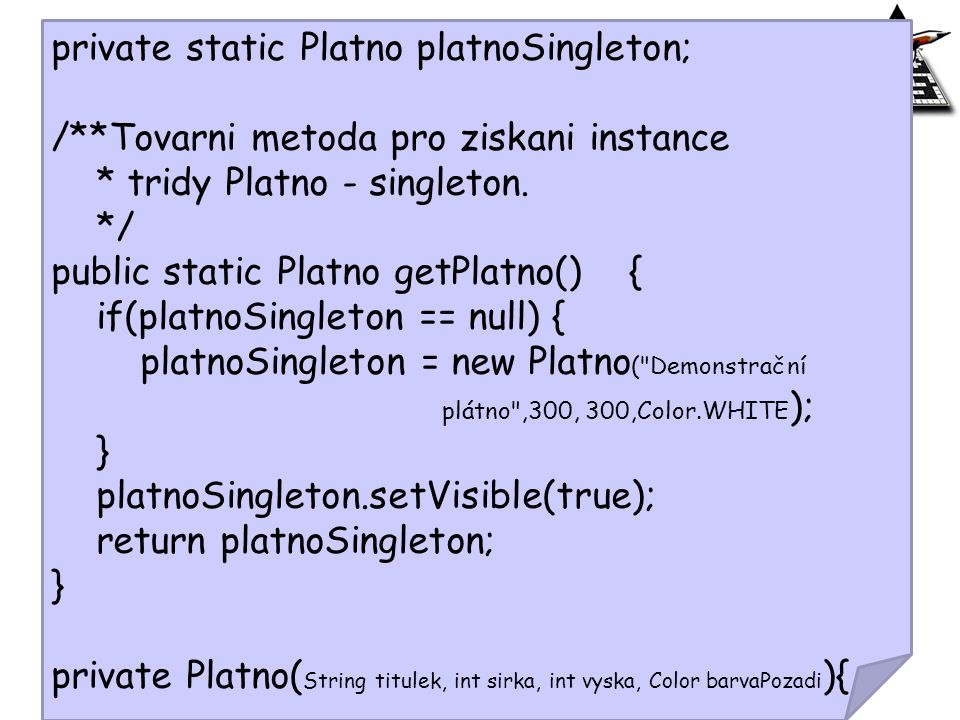 private static Platno platnoSingleton;