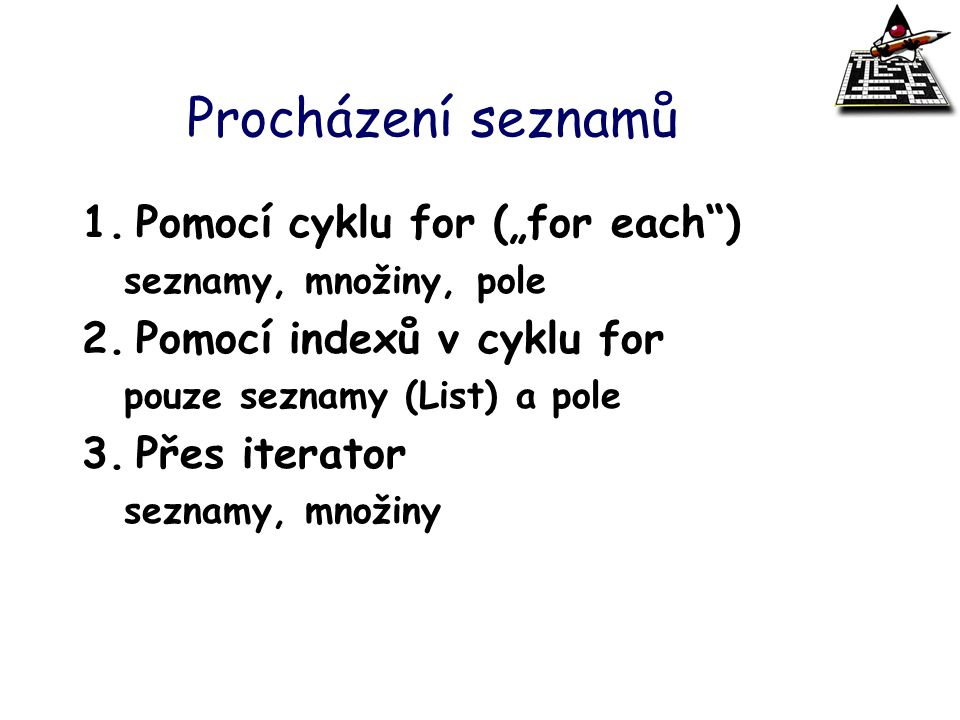 """Procházení seznamů Pomocí cyklu for (""""for each )"""
