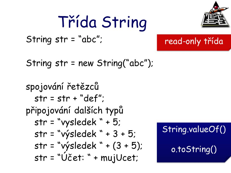 Třída String String str = abc ; String str = new String( abc );
