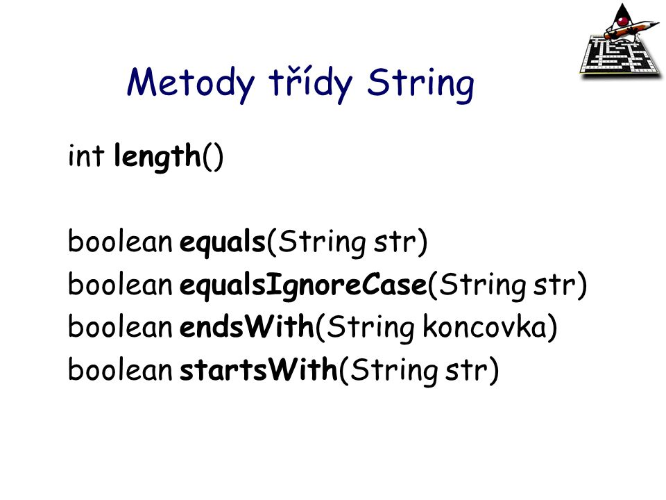 Metody třídy String int length() boolean equals(String str)