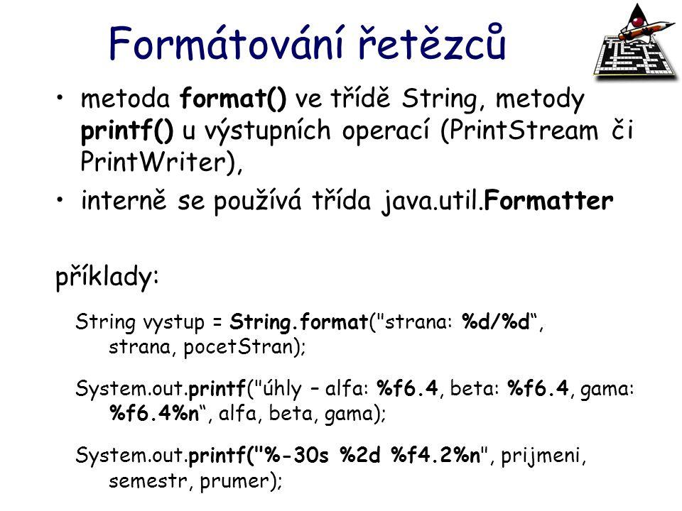 Formátování řetězců metoda format() ve třídě String, metody printf() u výstupních operací (PrintStream či PrintWriter),