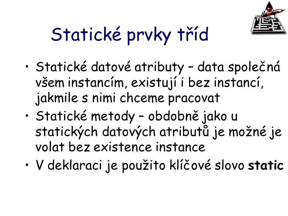 Statické prvky tříd Statické datové atributy – data společná všem instancím, existují i bez instancí, jakmile s nimi chceme pracovat.