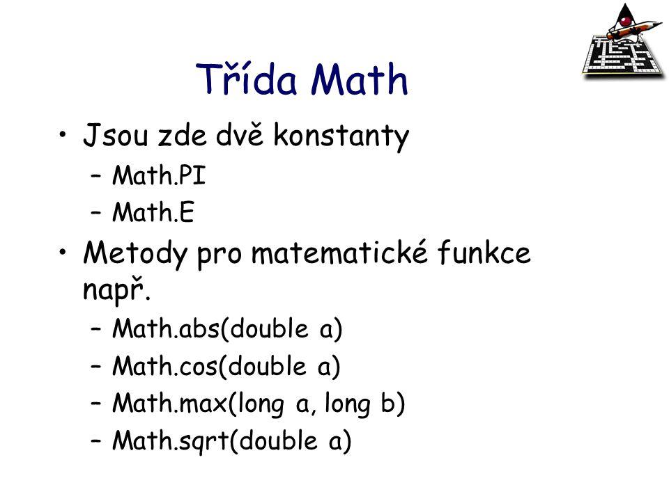 Třída Math Jsou zde dvě konstanty Metody pro matematické funkce např.