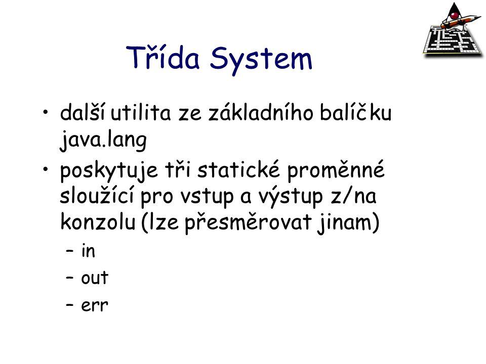 Třída System další utilita ze základního balíčku java.lang