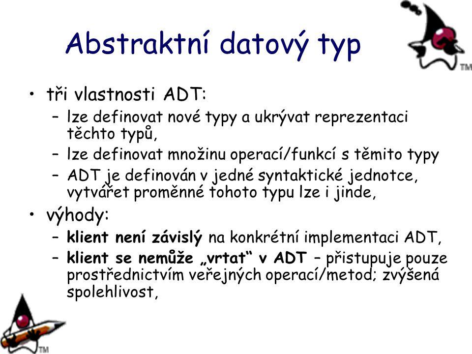 Abstraktní datový typ tři vlastnosti ADT: výhody: