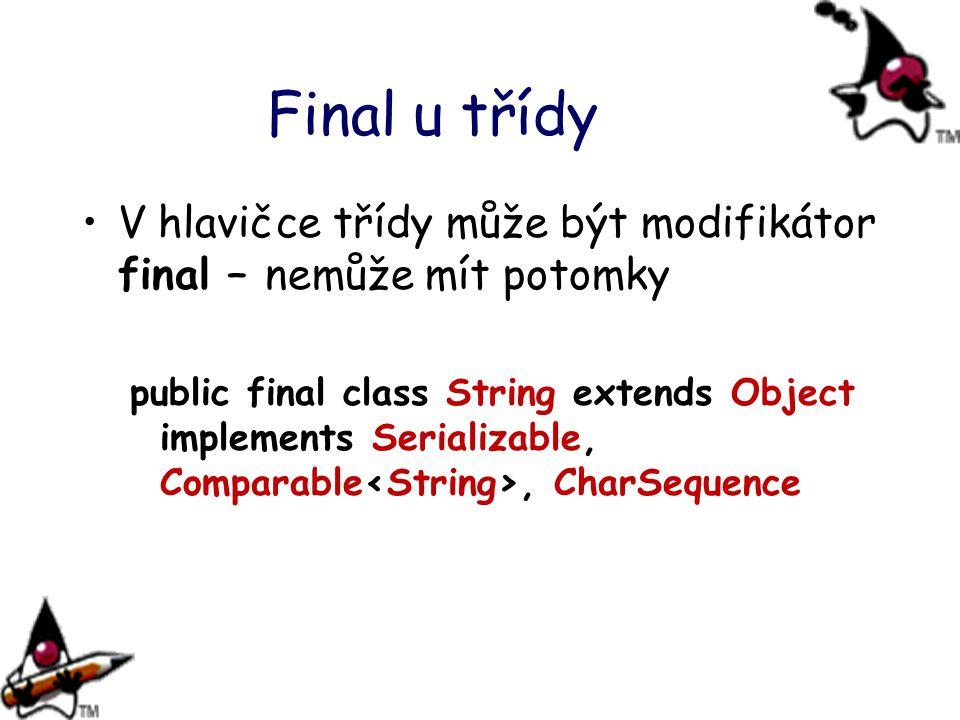 Final u třídy V hlavičce třídy může být modifikátor final – nemůže mít potomky.