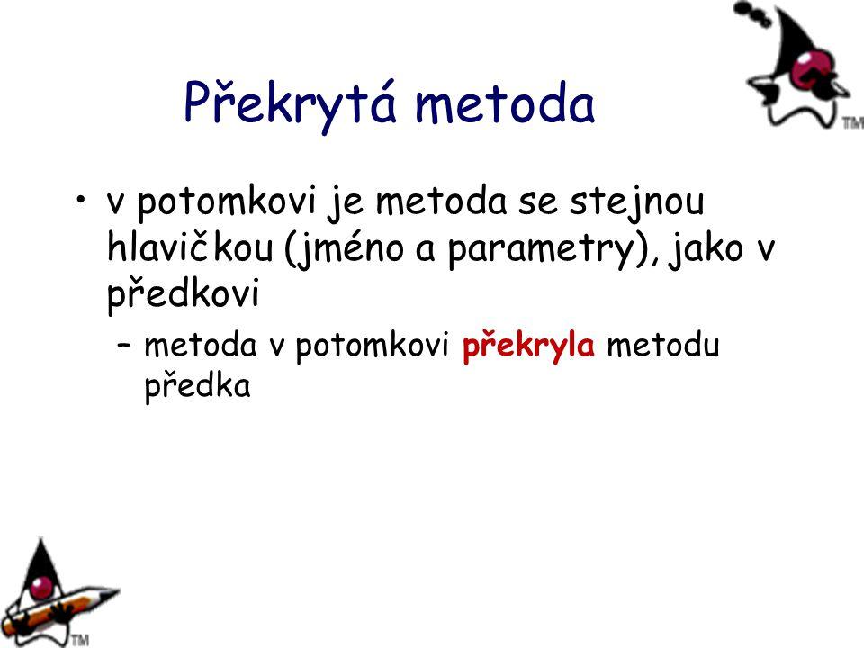 Překrytá metoda v potomkovi je metoda se stejnou hlavičkou (jméno a parametry), jako v předkovi.