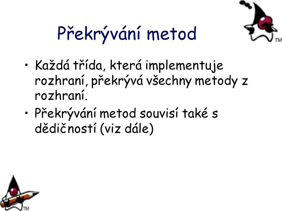 Překrývání metod Každá třída, která implementuje rozhraní, překrývá všechny metody z rozhraní.