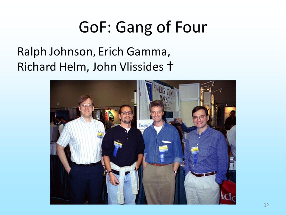 GoF: Gang of Four Ralph Johnson, Erich Gamma, Richard Helm, John Vlissides 