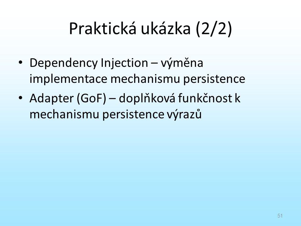 Praktická ukázka (2/2) Dependency Injection – výměna implementace mechanismu persistence.