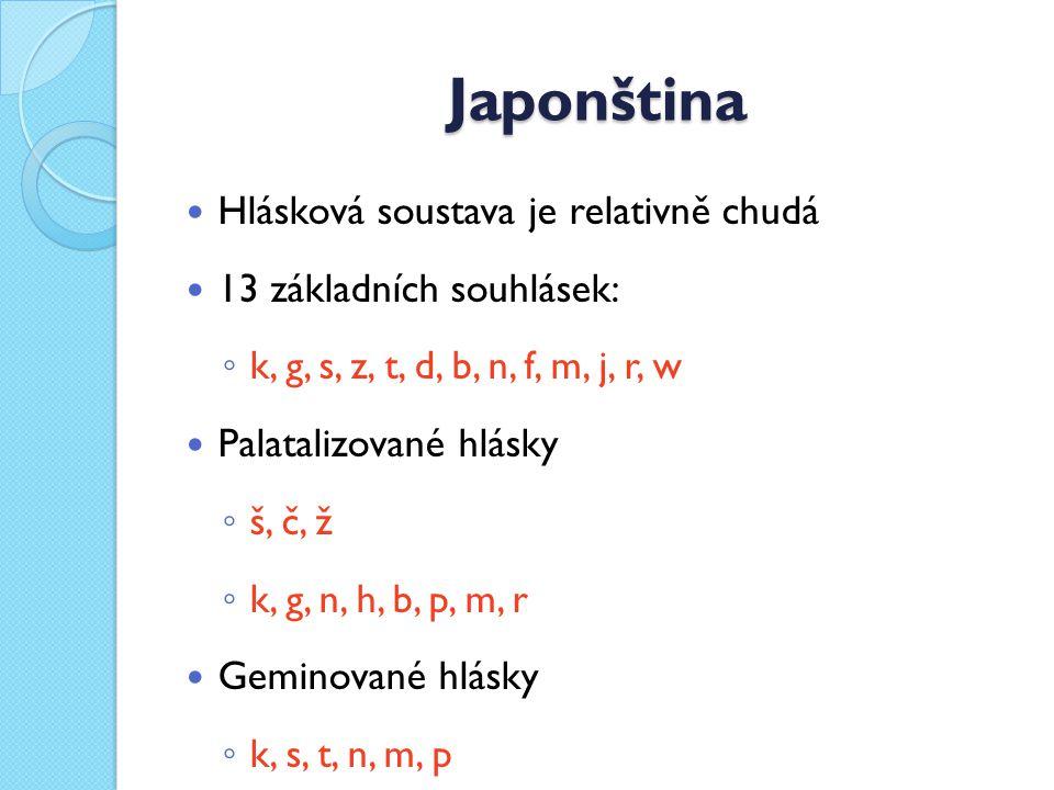 Japonština Hlásková soustava je relativně chudá