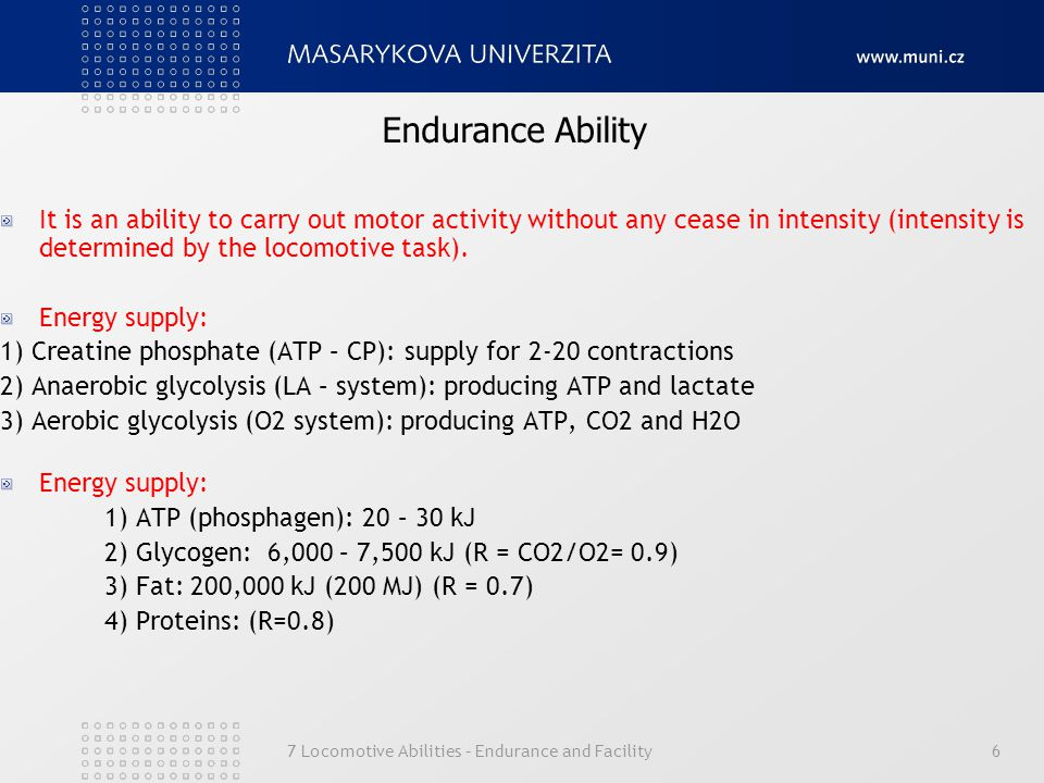 Endurance Ability It is an ability to carry out motor activity without any cease in intensity (intensity is determined by the locomotive task).