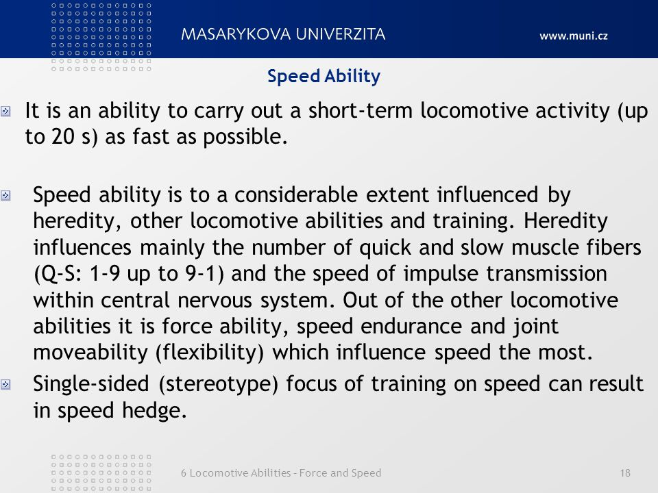 Speed Ability It is an ability to carry out a short-term locomotive activity (up to 20 s) as fast as possible.