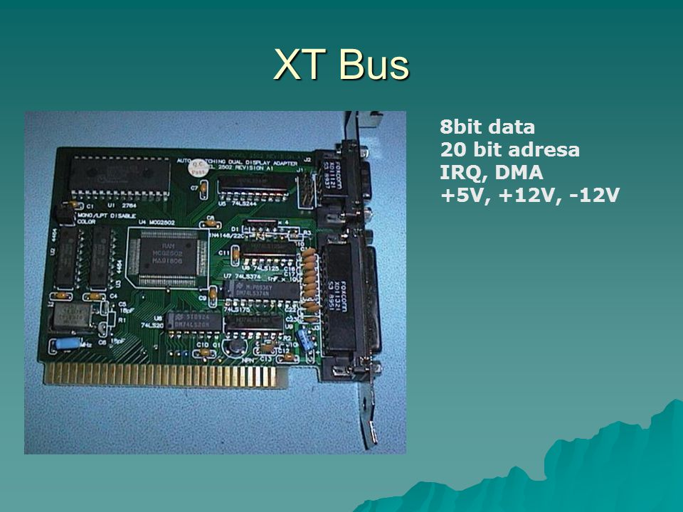 XT Bus 8bit data 20 bit adresa IRQ, DMA +5V, +12V, -12V