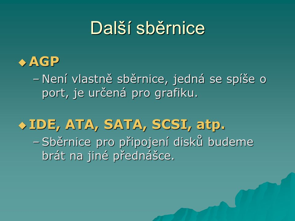 Další sběrnice AGP IDE, ATA, SATA, SCSI, atp.