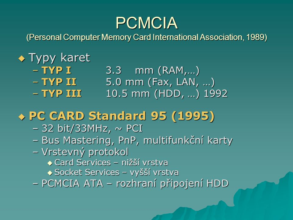 PCMCIA (Personal Computer Memory Card International Association, 1989)
