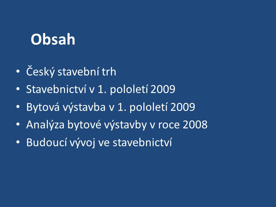 Obsah Český stavební trh Stavebnictví v 1. pololetí 2009