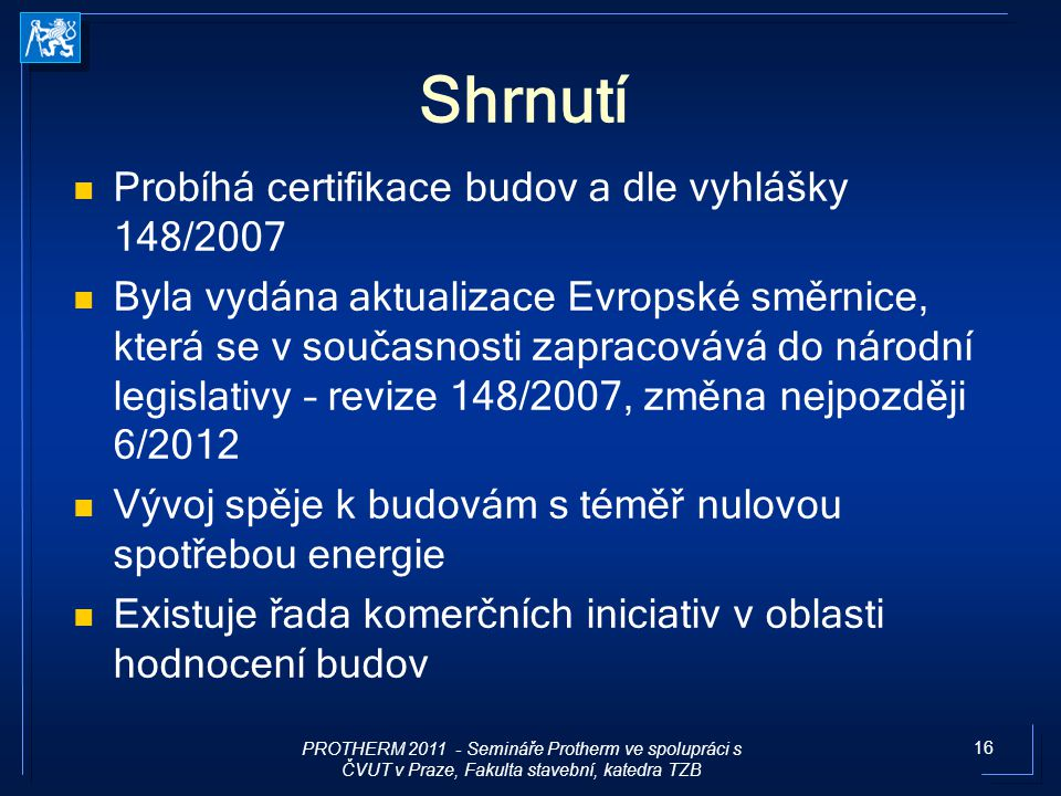 Shrnutí Probíhá certifikace budov a dle vyhlášky 148/2007