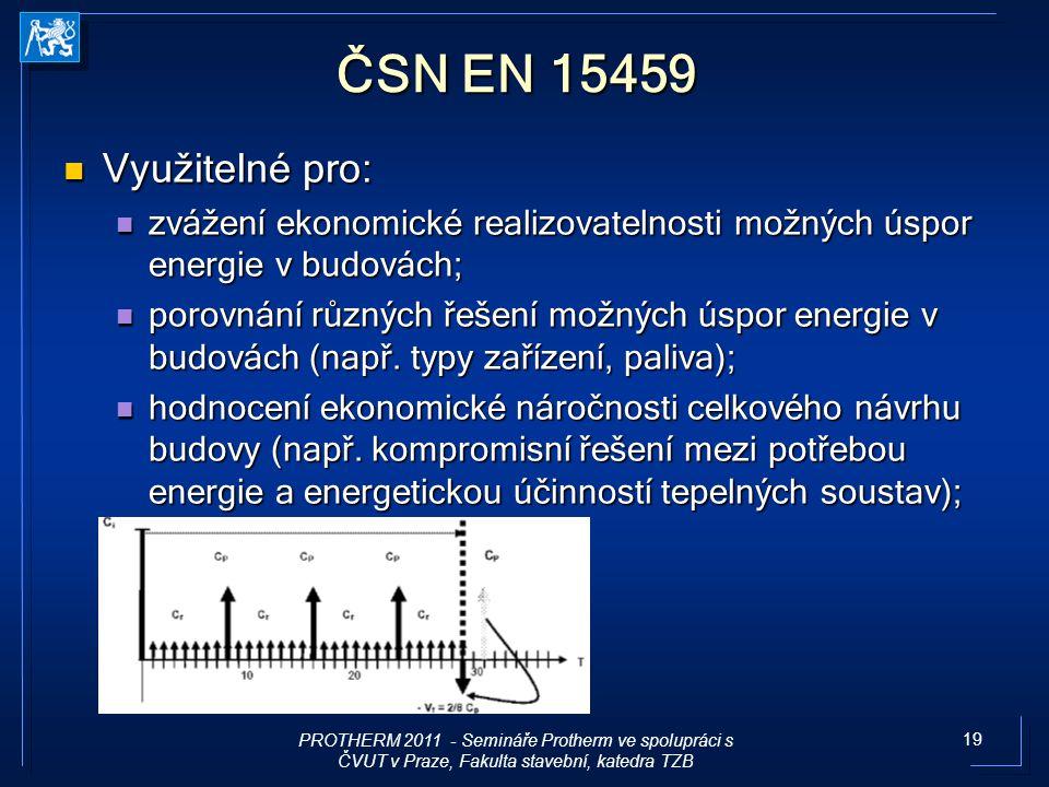 ČSN EN 15459 Využitelné pro: zvážení ekonomické realizovatelnosti možných úspor energie v budovách;