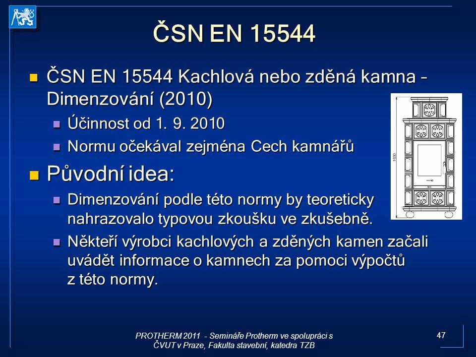 ČSN EN 15544 ČSN EN 15544 Kachlová nebo zděná kamna – Dimenzování (2010) Účinnost od 1. 9. 2010. Normu očekával zejména Cech kamnářů.