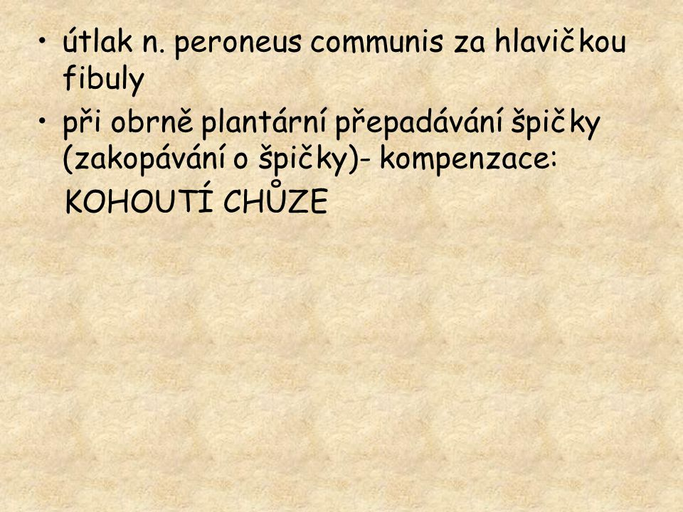 útlak n. peroneus communis za hlavičkou fibuly