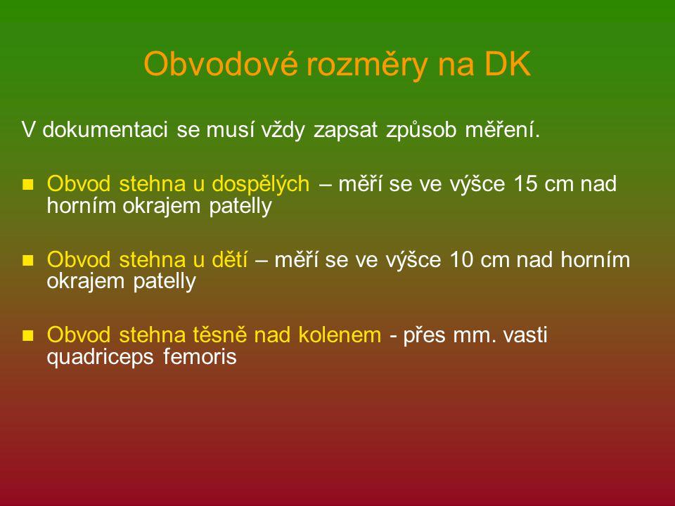 Obvodové rozměry na DK V dokumentaci se musí vždy zapsat způsob měření. Obvod stehna u dospělých – měří se ve výšce 15 cm nad horním okrajem patelly.