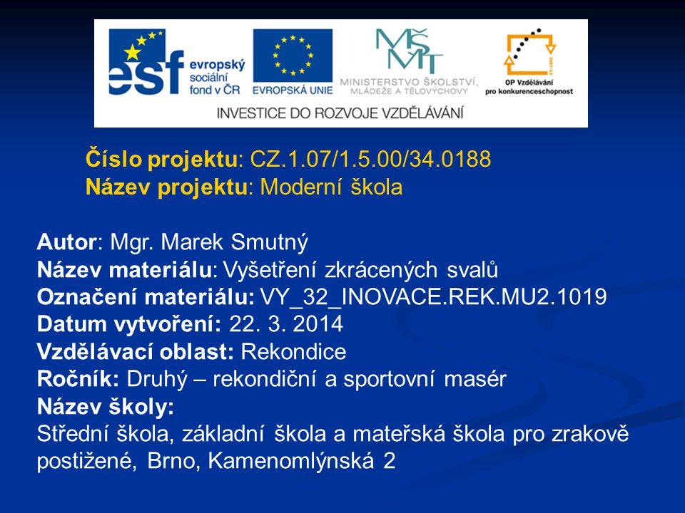 Číslo projektu: CZ.1.07/1.5.00/34.0188 Název projektu: Moderní škola. Autor: Mgr. Marek Smutný. Název materiálu: Vyšetření zkrácených svalů.