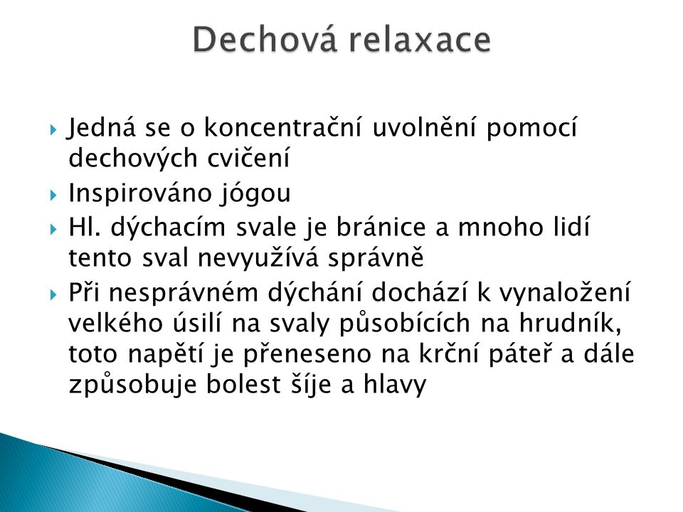 Dechová relaxace Jedná se o koncentrační uvolnění pomocí dechových cvičení. Inspirováno jógou.