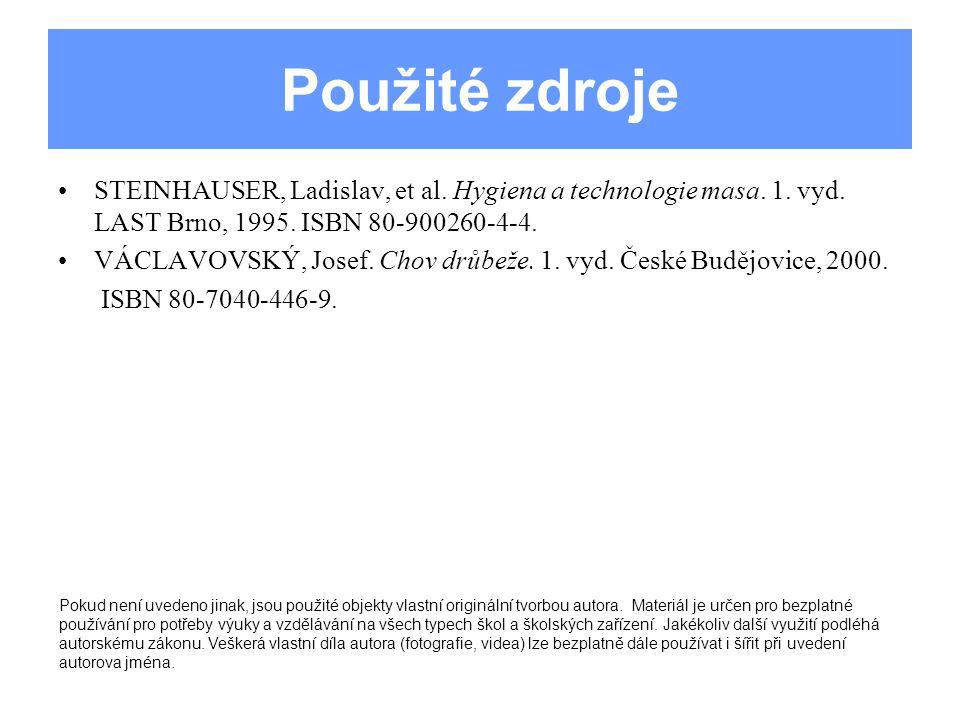 Použité zdroje STEINHAUSER, Ladislav, et al. Hygiena a technologie masa. 1. vyd. LAST Brno, 1995. ISBN 80-900260-4-4.