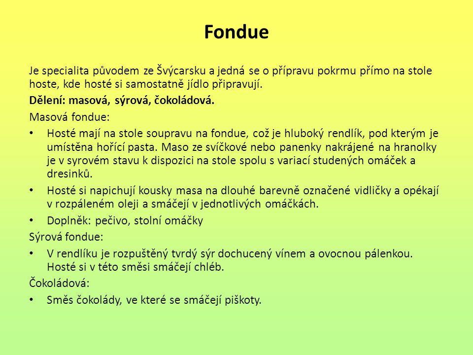 Fondue Je specialita původem ze Švýcarsku a jedná se o přípravu pokrmu přímo na stole hoste, kde hosté si samostatně jídlo připravují.