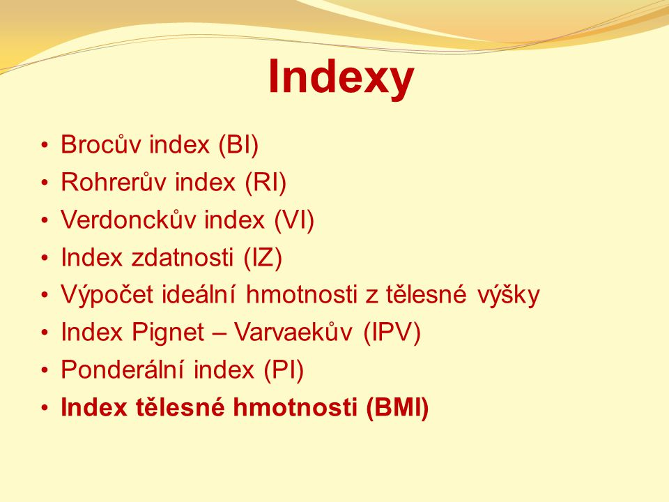Indexy Brocův index (BI) Rohrerův index (RI) Verdonckův index (VI)
