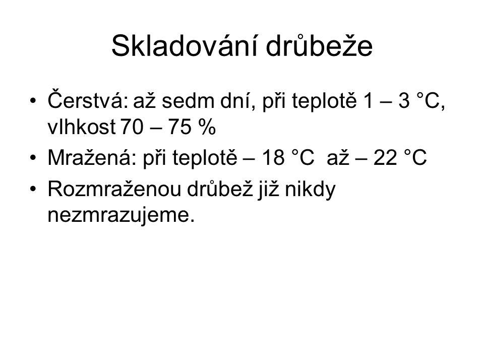 Skladování drůbeže Čerstvá: až sedm dní, při teplotě 1 – 3 °C, vlhkost 70 – 75 % Mražená: při teplotě – 18 °C až – 22 °C.