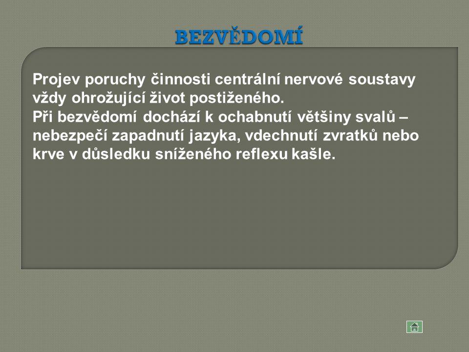 BEZVĚDOMÍ Projev poruchy činnosti centrální nervové soustavy vždy ohrožující život postiženého.