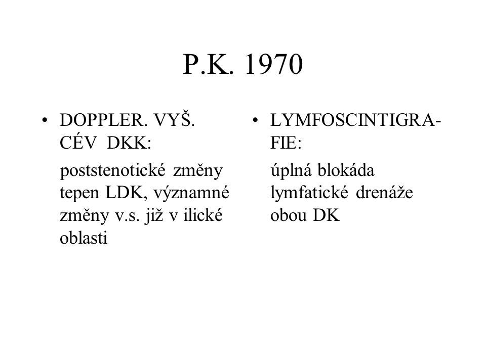 P.K. 1970 DOPPLER. VYŠ. CÉV DKK: poststenotické změny tepen LDK, významné změny v.s. již v ilické oblasti.