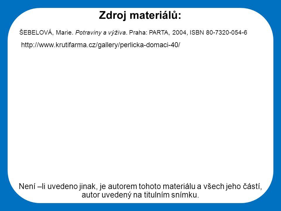 Zdroj materiálů: ŠEBELOVÁ, Marie. Potraviny a výživa. Praha: PARTA, 2004, ISBN 80-7320-054-6. http://www.krutifarma.cz/gallery/perlicka-domaci-40/