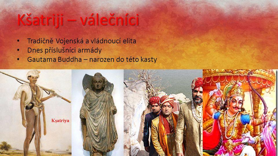 Kšatriji – válečníci Tradičně Vojenská a vládnoucí elita