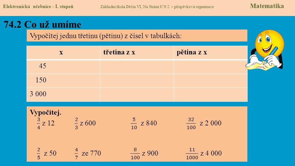 74.2 Co už umíme Vypočítej jednu třetinu (pětinu) z čísel v tabulkách:
